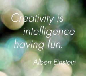 Having fun Quotes - Creativity is inteligence having fun. Albert ...