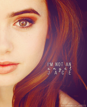"shadowhunter-quotes:""I'm not an angel, Jace,"" she repeated. ""I ..."