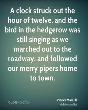 Patrick MacGill - A clock struck out the hour of twelve, and the bird ...