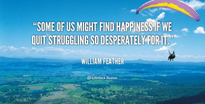some of us might find happiness if we quit struggling so desperately