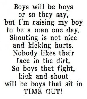 ... dirt. So boys that fight, kick and shout will be boys that sit in TIME