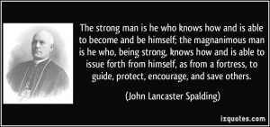 The strong man is he who knows how and is able to become and be ...