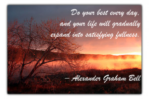 25. Do your best every day, and your life will gradually expand into ...