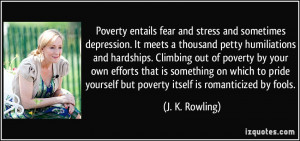 ... yourself but poverty itself is romanticized by fools. - J. K. Rowling