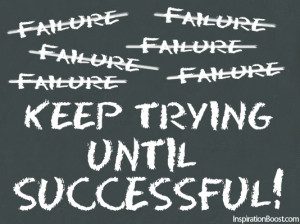 Failure? Keep Trying Until Successful!