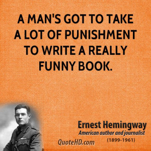 man's got to take a lot of punishment to write a really funny book.