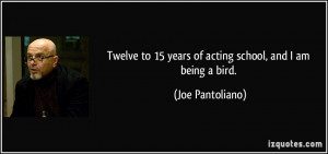 Twelve to 15 years of acting school, and I am being a bird.