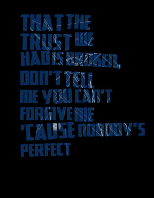 Quotes Picture: that the trust we had is broken, don't tell me you can ...