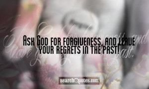 Gods Forgiveness Quotes Ask god for forgiveness,