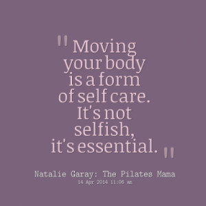 Moving your body is a form of self care. It's not selfish, it's ...