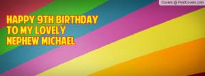 Happy 9th Birthdayto my lovelyNephew Profile Facebook Covers