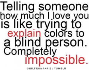 Telling Someone How Much I Love You Is Like Trying to Explain Colours ...