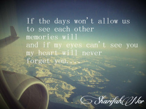 if the days won t allow us to see each other memories will and if my ...