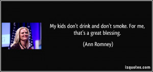 My kids don't drink and don't smoke. For me, that's a great blessing ...