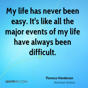 My life has never been easy. It's like all the major events of my life ...