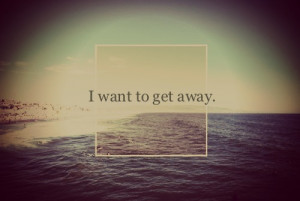 quote #i want to get away #free ocean #love #sometimes i just wanna ...