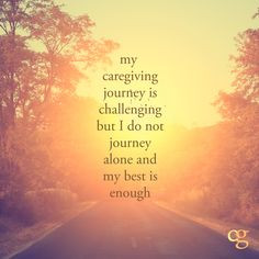 ... but I do not journey alone and my best is enough. #caregiver