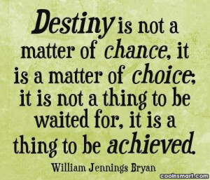 Destiny Quote: Destiny is not a matter of chance,...