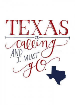 Texas is Calling and I Must Go 5x7 Quote by SarahACampbellDesign, $18 ...