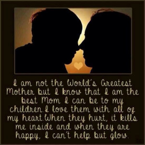 ... right but I know one thing for sure I Am A Great Mom:) love my kids