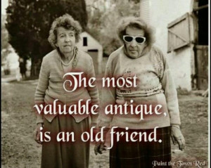 The most valuable antique, is an old friend ~ best quotes & sayings