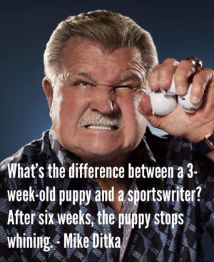 ... the puppy stops whining. - Mike Ditka. #nfl #quotes #inspiration.. LOL