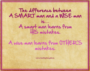 the difference between a smart man and a wise man is a smart man ...