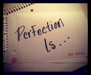 Perfection Is: a poem by Alexa Rose Carlin.