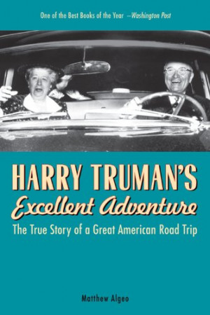 Harry Truman's Excellent Adventure: The True Story of a Great American ...