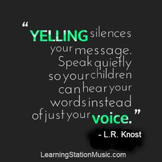 ... yelling doesn't make anyone hear you any better. In fact, it's