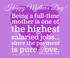 Happy Mother's Day quotes, Being a full-time mother is one of the ...