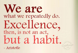 Habits Quote: We are what we repeatedly do. Excellence,... Habit-(1)