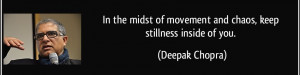 Great Chaos Quote by Deepak Chopra - In Midst of Movement and Chaos ...