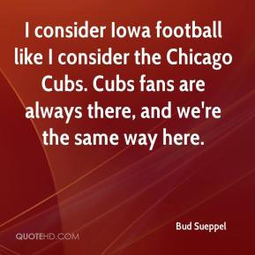 ... Chicago Cubs. Cubs fans are always there, and we're the same way here