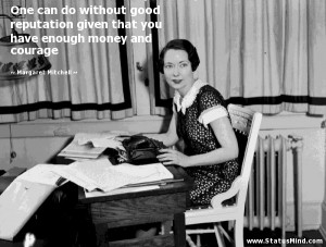 ... enough money and courage - Margaret Mitchell Quotes - StatusMind.com