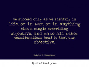Success quotes - We succeed only as we identify in life, or in war, or ...