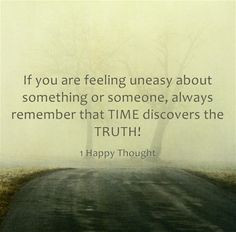 If you are feeling uneasy about something or someone, always remember ...