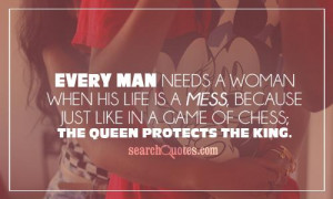 ... his life is a mess, because just like in a game of chess; the queen