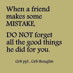 When A Friend MAke Some Mistake, Do Not Forget All The Good Things HE ...