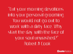 Cut your morning devotions into your personal grooming. You would not ...