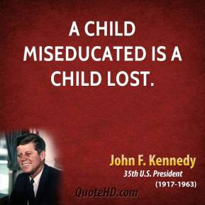 john-f-kennedy-president-quote-a-child-miseducated-is-a-child.jpg