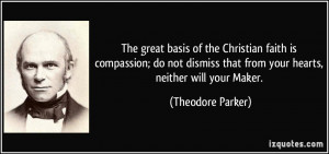 The great basis of the Christian faith is compassion; do not dismiss ...