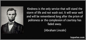 Kindness is the only service that will stand the storm of life and not ...
