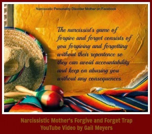 Narcissistic Mother's Forgive and Forget Trap quote by Gail Meyers