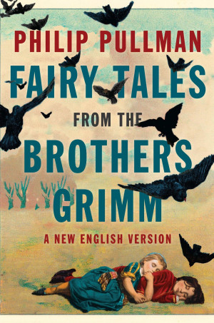 ... (& Giveaway): Fairy Tales from the Brothers Grimm by Philip Pullman