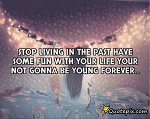 Stop Living In The Past Have Some Fun With Your Li..