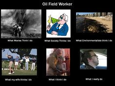 ... oil field. This reminds me of one too many guys I know in the oil