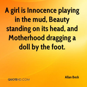 girl is Innocence playing in the mud, Beauty standing on its head ...
