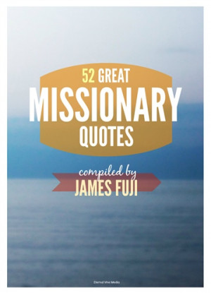 52 great missionary quotes james fuji 52 great missionary quotes