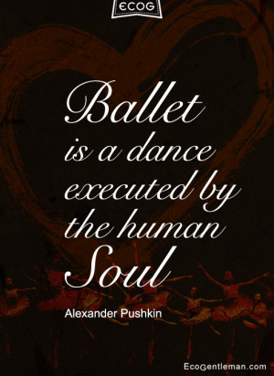 Quotes about dance by Alexander Pushkin - Ballet is a dance executed ...